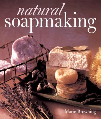Natural Soapmaking By Browning, Marie